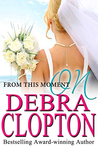 From This Moment On (Windswept Bay Book 1) by [Debra Clopton]