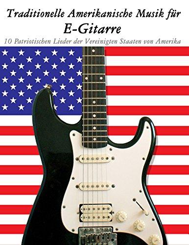 Traditionelle Amerikanische Musik für E-Gitarre: 10 Patriotischen Lieder der Vereinigten Staaten von Amerika