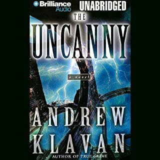 The Uncanny                   By:                                                                                                                                 Andrew Klavan                               Narrated by:                                                                                                                                 Michael Page                      Length: 11 hrs and 53 mins     20 ratings     Overall 4.2