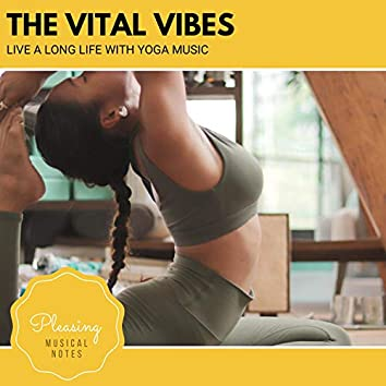 The Vital Vibes - Live A Long Life With Yoga Music