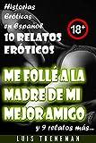 Me follé a la madre de mi mejor amigo: 10 relatos eróticos en español (Amantes, Esposa caliente, Humillación, Fantasía erótica, Sexo Interracial, parejas liberales, Infidelidad Consentida)