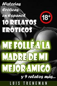 Me follé a la madre de mi mejor amigo: 10 relatos eróticos en español (Amantes  Esposa caliente  Humillación  Fantasía erótica  Sexo Interracial  parejas liberales  Infidelidad Consentida) PDF EPUB Gratis descargar completo