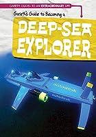 Gareth's Guide to Becoming a Deep-Sea Explorer (Gareth Guides to an Extraordinary Life)
