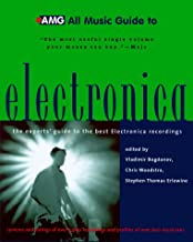 All Music Guide to Electronica: The Expert's Guide to the Best Electronica Recordings