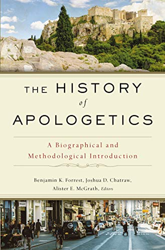 The History of Apologetics: A Biographical and Methodological Introduction (English Edition)