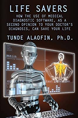 Life Savers: How the Use of Medical Diagnostic Software, as a Second Opinion to Your Doctor's Diagnosis, Can Save Your Life