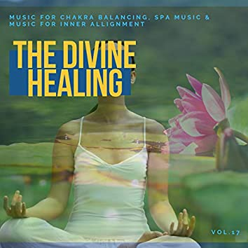 The Divine Healing - Music For Chakra Balancing, Spa Music & Music For Inner Allignment Vol. 17