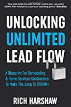 Unlocking Unlimited Lead Flow: A Blueprint For Remodeling & Home Services Contractors To Make The Jump To $10MM+