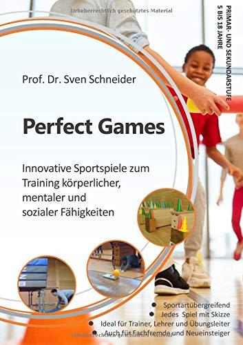 Perfect Games: Innovative Sportspiele zum Training körperlicher, mentaler und sozialer Fähigkeiten