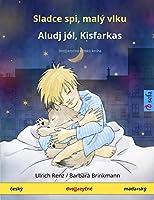 Sladce spi, malý vlku - Aludj jól, Kisfarkas (český - maďarský): Dvojjazyčná dětská kniha (Sefa Picture Books in Two Languages)