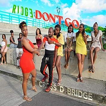 Don't Go Cross D Bridge
