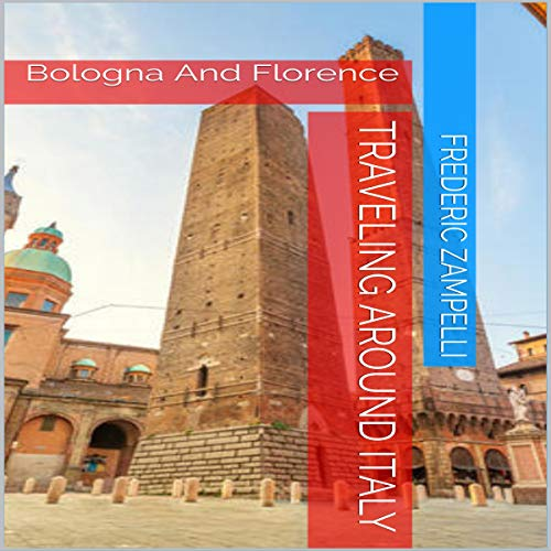 Traveling Around Italy: Bologna and Florence audiobook cover art