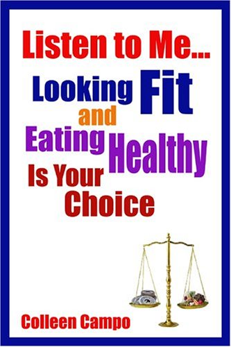 Listen to Me...looking Fit and Eating Healthy Is Your Choice