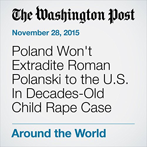 Poland Won't Extradite Roman Polanski to the U.S. In Decades-Old Child Rape Case cover art