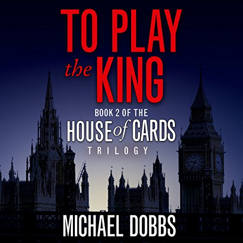 To Play the King      House of Cards, Book 2               By:                                                                                                                                 Michael Dobbs                               Narrated by:                                                                                                                                 Samuel West                      Length: 9 hrs     Not rated yet     Overall 0.0