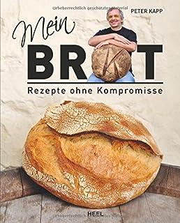 Mein Brot: Rezepte ohne Kompromisse
