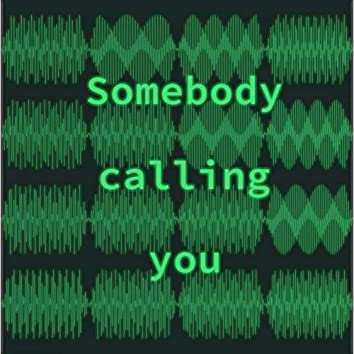 Somebody Calling You