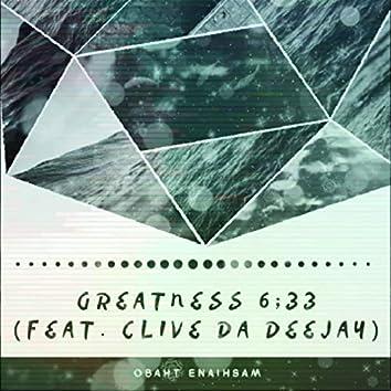 Greatness 6;33