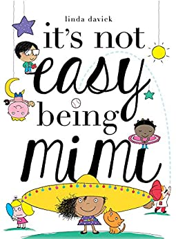 It's Not Easy Being Mimi (Mimi's World Book 1) by [Linda Davick]