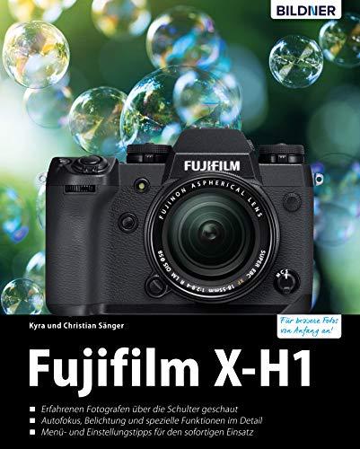 Fujifilm X-H1: Für bessere Fotos von Anfang an! (German Edition)