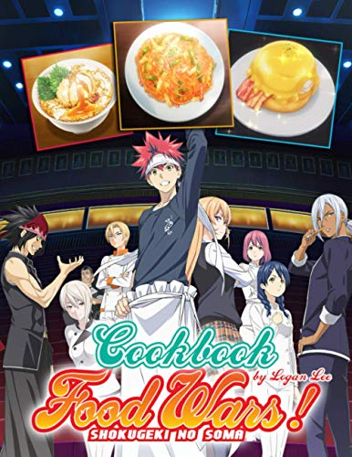 Food Wars!: Shokugeki no Soma Cookbook: A Fascinating Book That Offers You Many Recipes To Make Dish And Illustrations Of Food Wars!