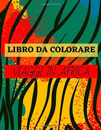 Libro da colorare viaggi in africa: Libro da colorare sull'Africa - 25 disegni sul tema dell'Africa da colorare a casa o in viaggio - Grande formato A4 - Colorare per rilassarsi in pace