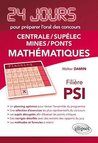 Mathématiques 24 jours pour préparer l'oral des concours Centrale/Supélec/Mines/Ponts - Filière PSI