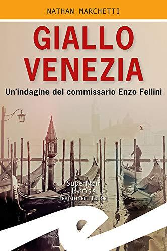 Giallo Venezia. Un'indagine del commissario Enzo Fellini