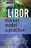 The LIBOR Market Model in Practice by Dariusz Gatarek Przemyslaw Bachert Robert Maksymiuk(2007-01-23)