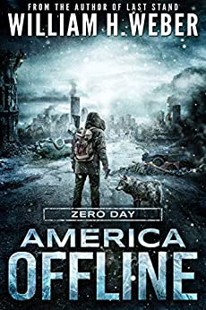 America Offline: Zero Day (A Post-Apocalyptic Survival Series) (America Offline Book 1) by [William H. Weber]