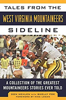Tales from the West Virginia Mountaineers Sideline: A Collection of the Greatest Mountaineers Stories Ever Told (Tales from the Team) by [Don Nehlen, Mike Logan]
