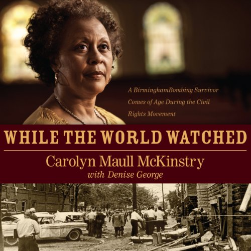 While the World Watched     A Birmingham Bombing Survivor Comes of Age During the Civil Rights Movement              By:                                                                                                                                 Carolyn Maull McKinstry                               Narrated by:                                                                                                                                 Felicia Bullock                      Length: 7 hrs and 53 mins     42 ratings     Overall 4.7