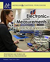 Electronic Measurements: A Practical Approach (Synthesis Lectures on Electrical Engineering)