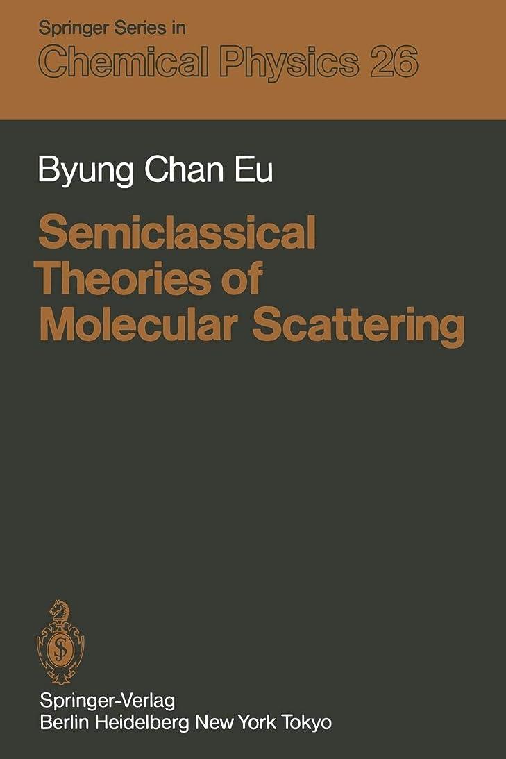 正義ゆるい層Semiclassical Theories of Molecular Scattering (Springer Series in Chemical Physics)