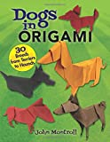 Dogs in Origami: 30 Breeds from Terriers to Hounds