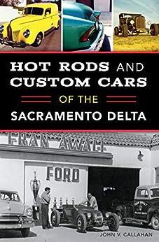Hot Rods and Custom Cars of the Sacramento Delta by [John V. Callahan]