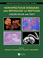 Noninfectious Diseases and Pathology of Reptiles: Color Atlas and Text, Diseases and Pathology of Reptiles, Volume 2