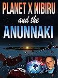 Planet X Nibiru and the Anunnaki