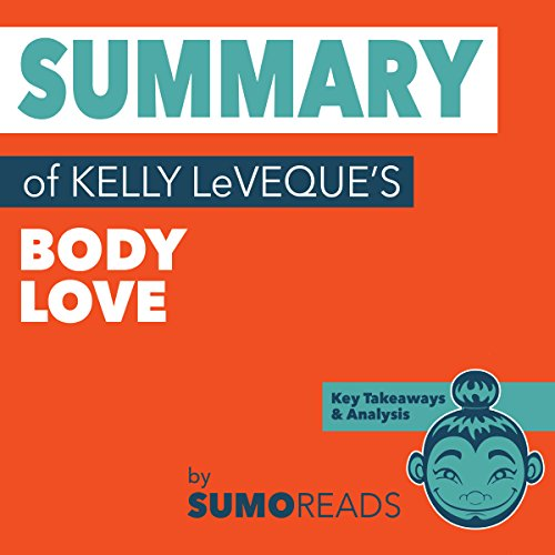 Summary of Kelly LeVeque's Body Love: Key Takeaways & Analysis audiobook cover art