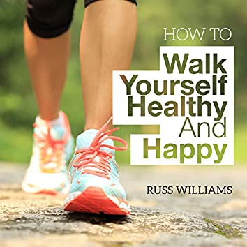 How To Walk Yourself Healthy And Happy (Discover the physical and mental benefits of regular walking.)