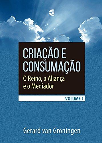 Criação e consumação - volume 1