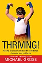 Thriving!: Raising Confident Kids with Confidence, Character and Resilience