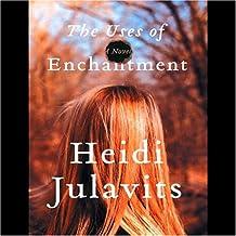 The Uses of Enchantment: A Novel