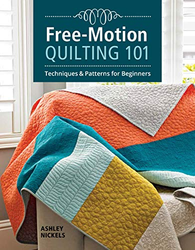 Free-Motion Quilting 101: Techniques & Patterns for Beginners