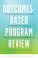 Outcomes-Based Program Review: Closing Achievement Gaps in7 and Outside the Classroom With Alignment to Predictive Analytics and Performance Metrics
