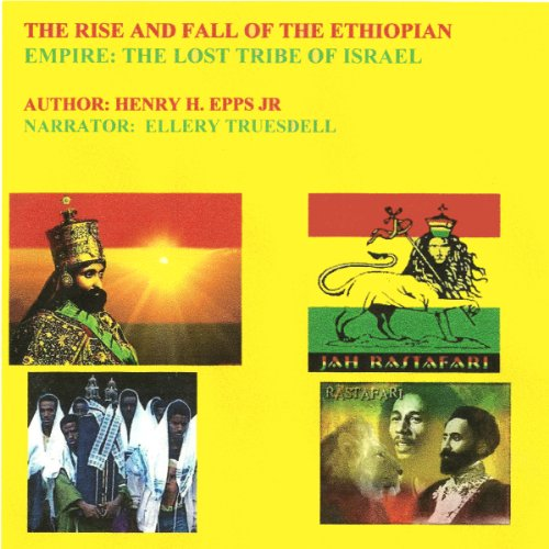 The rise and fall of the Ethiopian Empire     The lost tribe of Israel              By:                                                                                                                                 Mr Henry Harrison Epps Jr.                               Narrated by:                                                                                                                                 Ellery Truesdell                      Length: 3 hrs and 18 mins     9 ratings     Overall 4.1