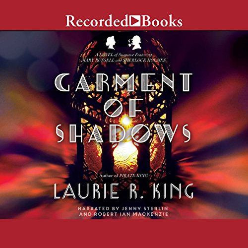 Garment of Shadows     A Novel of Suspense Featuring Mary Russell and Sherlock Holmes, Book 12              By:                                                                                                                                 Laurie R. King                               Narrated by:                                                                                                                                 Jenny Sterlin,                                                                                        Robert Ian Mackenzie                      Length: 10 hrs and 58 mins     3 ratings     Overall 3.7