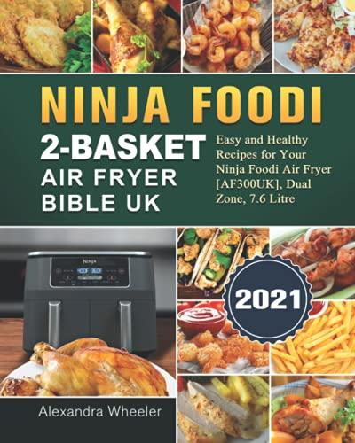 Ninja Foodi 2-Basket Air Fryer Bible UK 2021: Easy and Healthy Recipes for Your Ninja Foodi Air Fryer [AF300UK], Dual Zone, 7.6 Litre