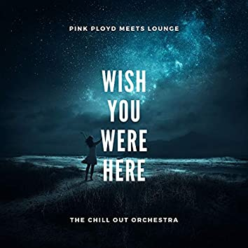 Wish You Were Here (Pink Floyd Meets Lounge )