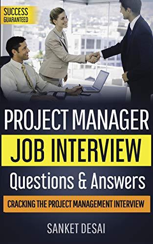 Project Management Job Interview Questions & Answers-2020: Cracking The Project Management Interview
